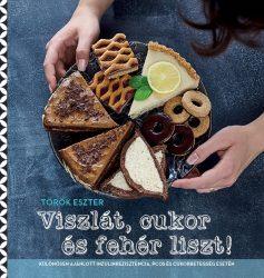 Török Eszter: Viszlát, cukor és fehér liszt! - KEMÉNY BORÍTÓS - ÚJ!